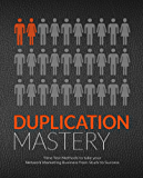Duplication Mastery: Time Tested Methods to Take Your Network Marketing Business From Stuck to Success