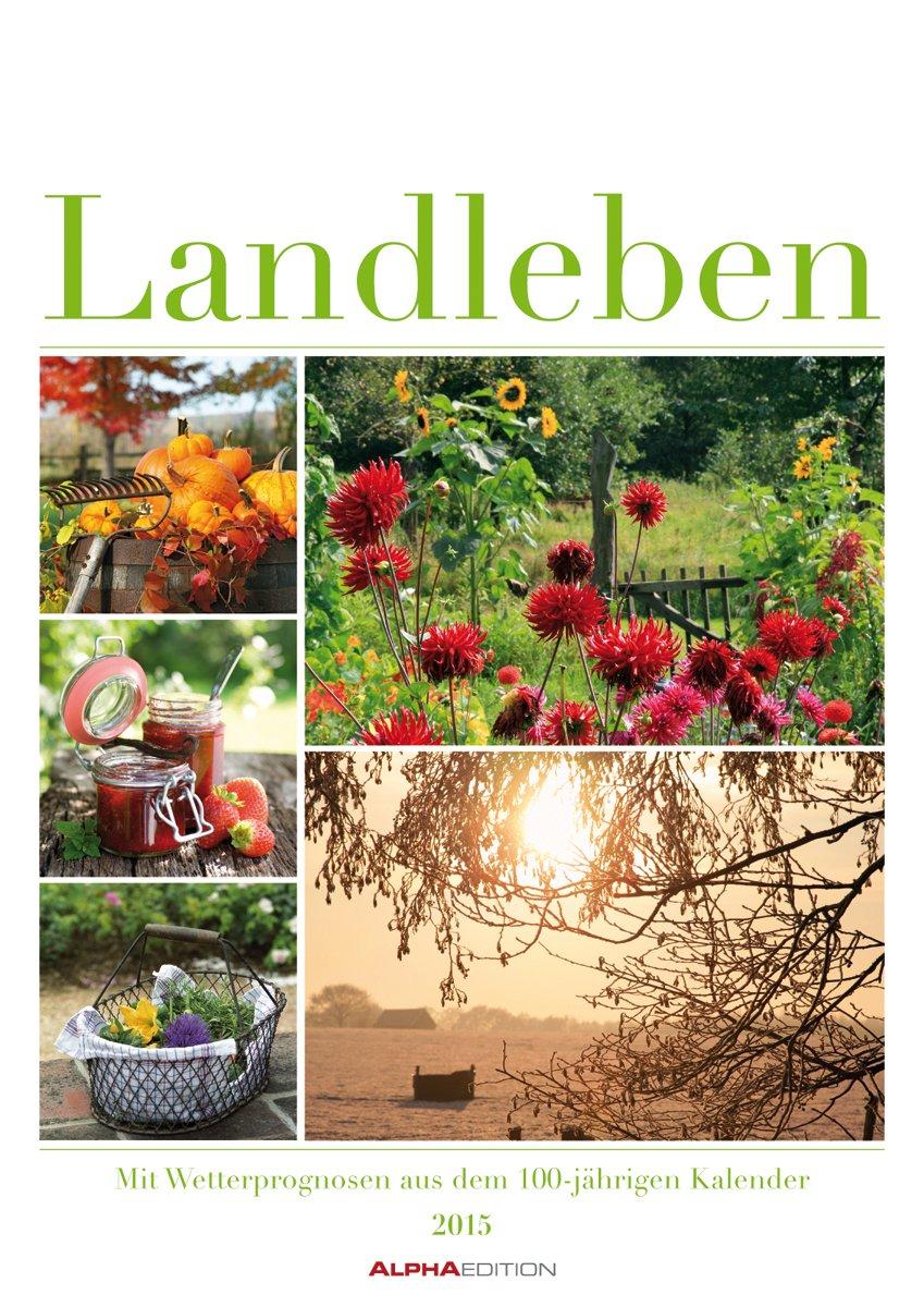 Landleben 2015 - Bildkalender A3 - mit Wetterprognosen aus dem 100-jährigen Kalender