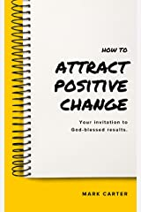 How to Attract Positive Change Kindle Edition