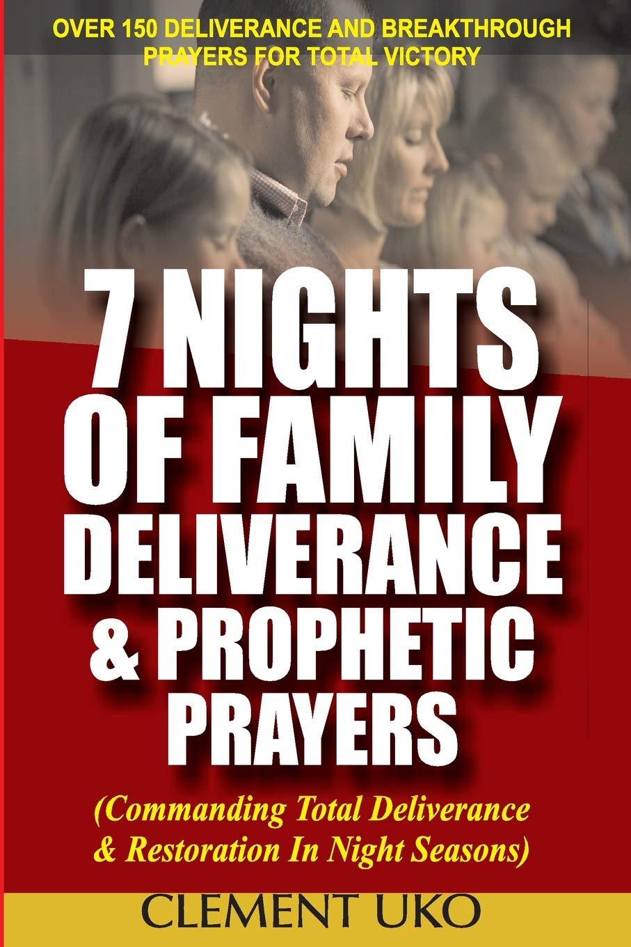 7 Nights of Family Deliverance & Prophetic Prayers