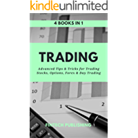 Trading: 4 books in 1 (Advanced Tips & Tricks for Trading Stocks, Options, Forex & Day Trading)