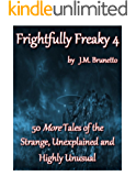 Frightfully Freaky 4: 50 More Tales of the Strange, Unexplained and Highly Unusual