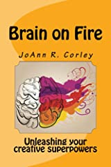 Brain on Fire: Unleashing your creative superpowers Kindle Edition