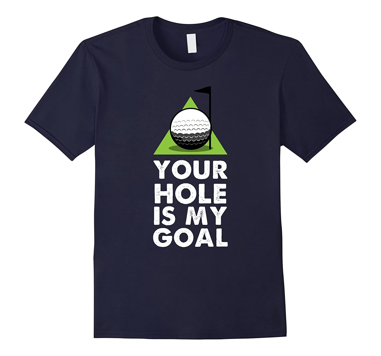 Your Hole Is My Goal Golf Funny T-Shirt-TH