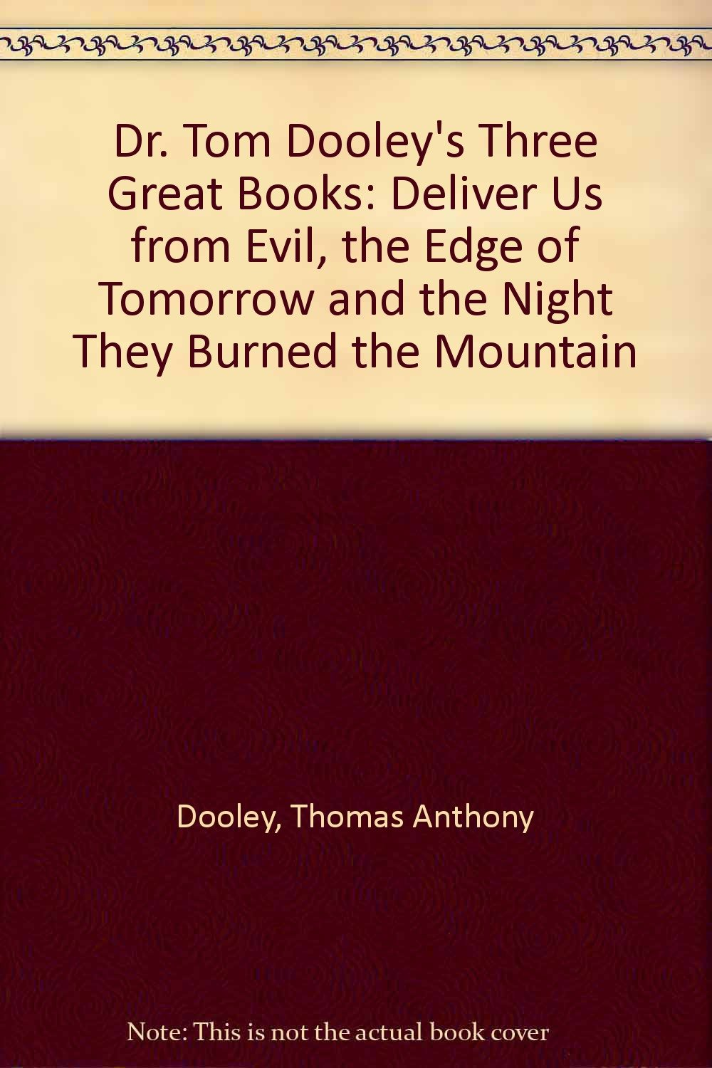 Dr. Tom Dooley's Three Great Books: Deliver Us from Evil, the Edge of Tomorrow and the Night They Burned the Mountain