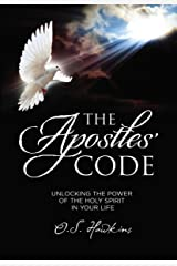 The Apostles' Code: Unlocking the Power of God's Spirit in Your Life Paperback