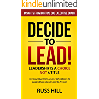 Decide to Lead: The Four Questions Anyone Who Wants to Lead Others Must Be Able to Answer (English Edition)