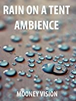Rain On A Tent: Listen To The Relaxing Sounds Of Rain On A Tent.