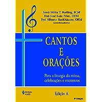 Cantos e orações - edição A: Para a liturgia da missa, celebrações e encontros