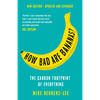 How Bad Are Bananas?: The carbon footprint of everything (English Edition)