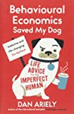 Behavioural Economics Saved My Dog: Life Advice for the Imperfect Human