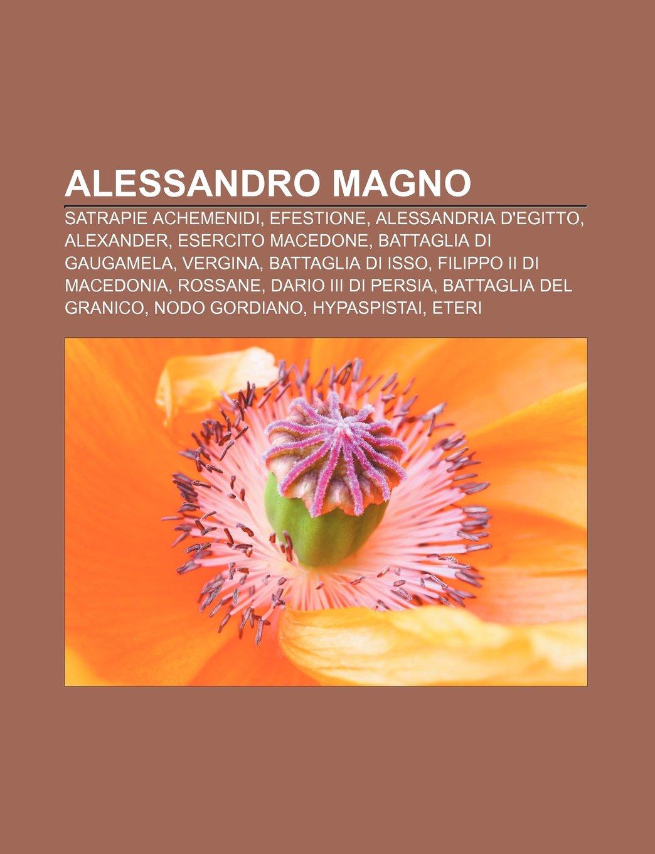 Alessandro Magno: Satrapie achemenidi, Efestione, Alessandria d ...
