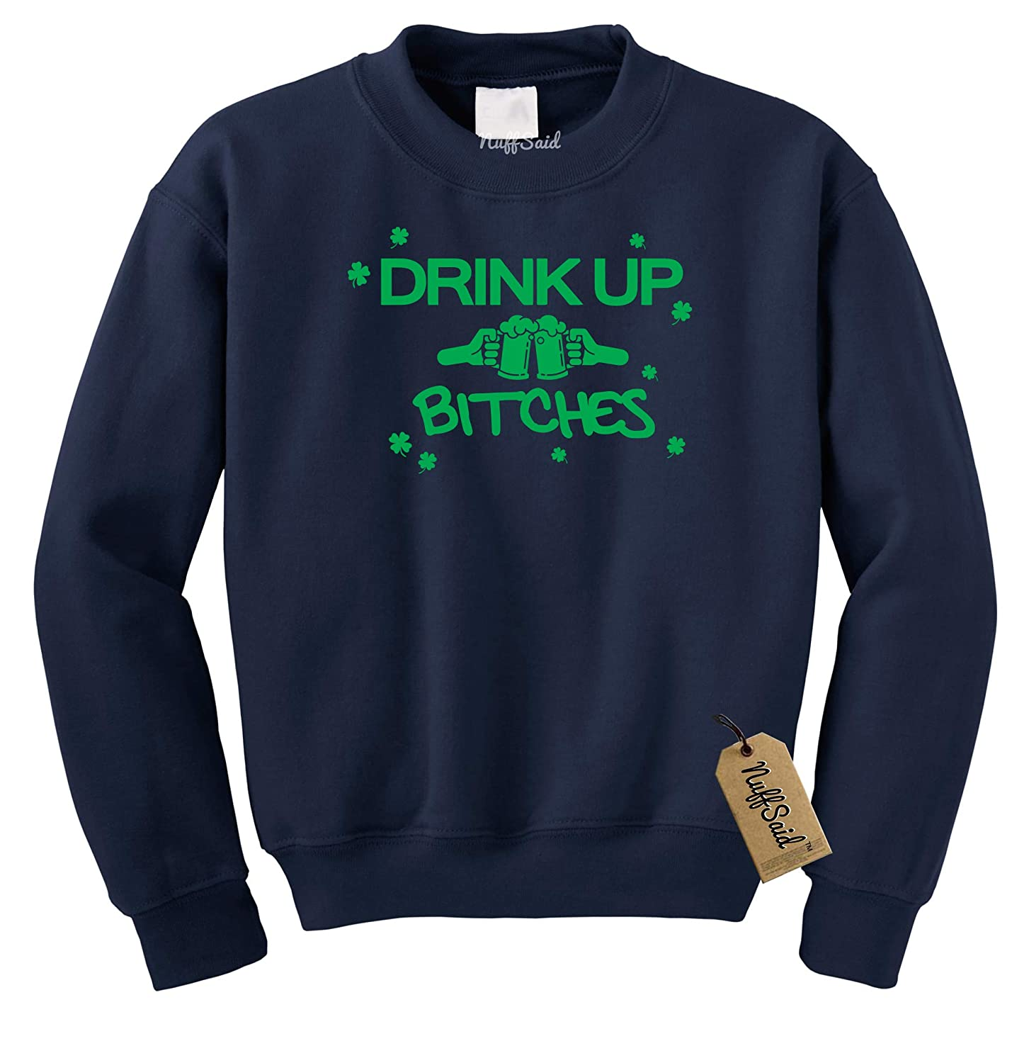 Patricks Day Crewneck Sweatshirt NuffSaid Drink Up Bitches St Unisex Crew