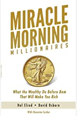 Miracle Morning Millionaires: What the Wealthy Do Before 8AM That Will Make You Rich (The Miracle Morning) Paperback