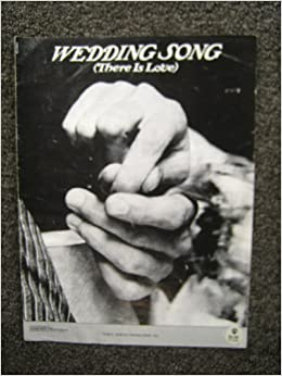 Wedding Song There Is Love.Wedding Song There Is Love As Sung By Peter Paul Mary Paul