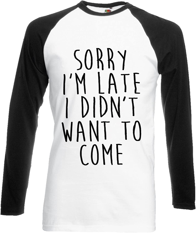 Sorry I/'m Late I Didn/'t Want to Come Womens Baseball Top Fashion Slogan Tee