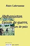 Afghanistan, opium de guerre, opium de paix (Documents)