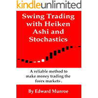 Swing Trading with Heiken Ashi and Stochastics Revised: A reliable method to make money trading the forex markets (English Edition)