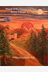 Planet of the Orange-red Sun Series Volume 1 When Kingdoms Fall Kindle Edition