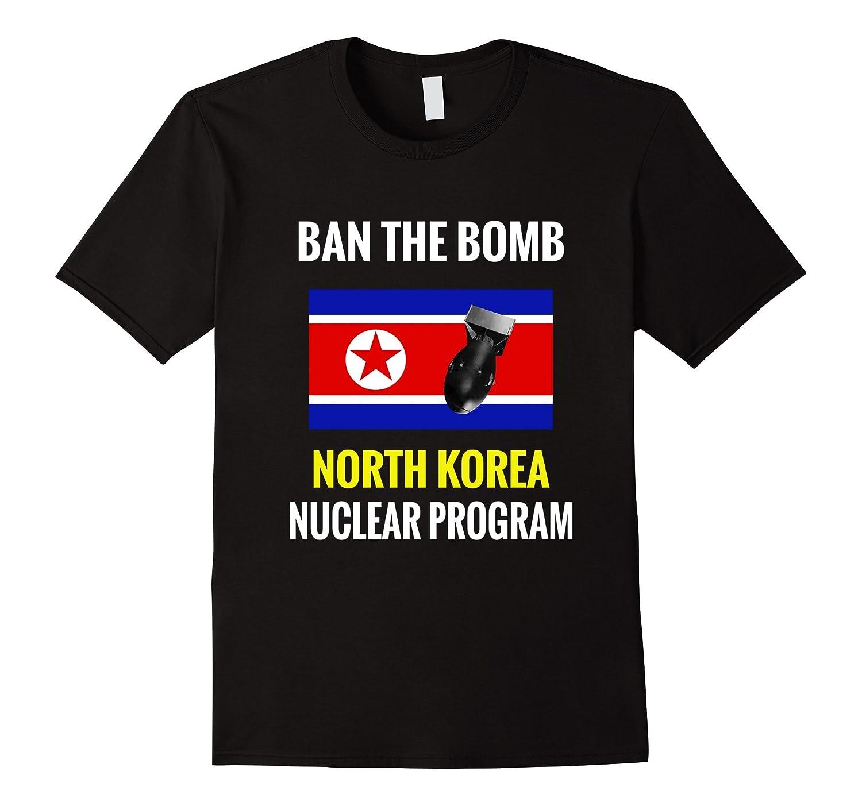 North Korea Nuclear Program Ban the Bomb T-shirt-TH
