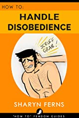 FEMDOM: How To Handle Disobedience: For Dominant Women ('How To' Femdom Guides Book 4) Kindle Edition