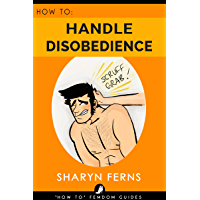 FEMDOM: How To Handle Disobedience: For Dominant Women ('How To' Femdom Guides Book 4) (English Edition)
