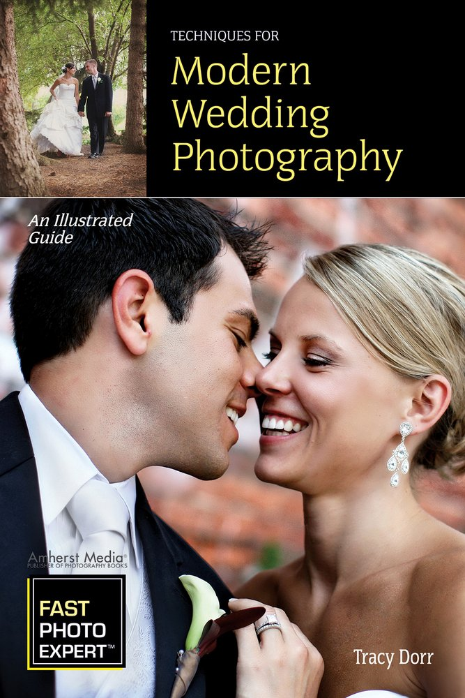 Techniques for Modern Wedding Photography: An Illustrated Guide (Fast Photo Expert)
