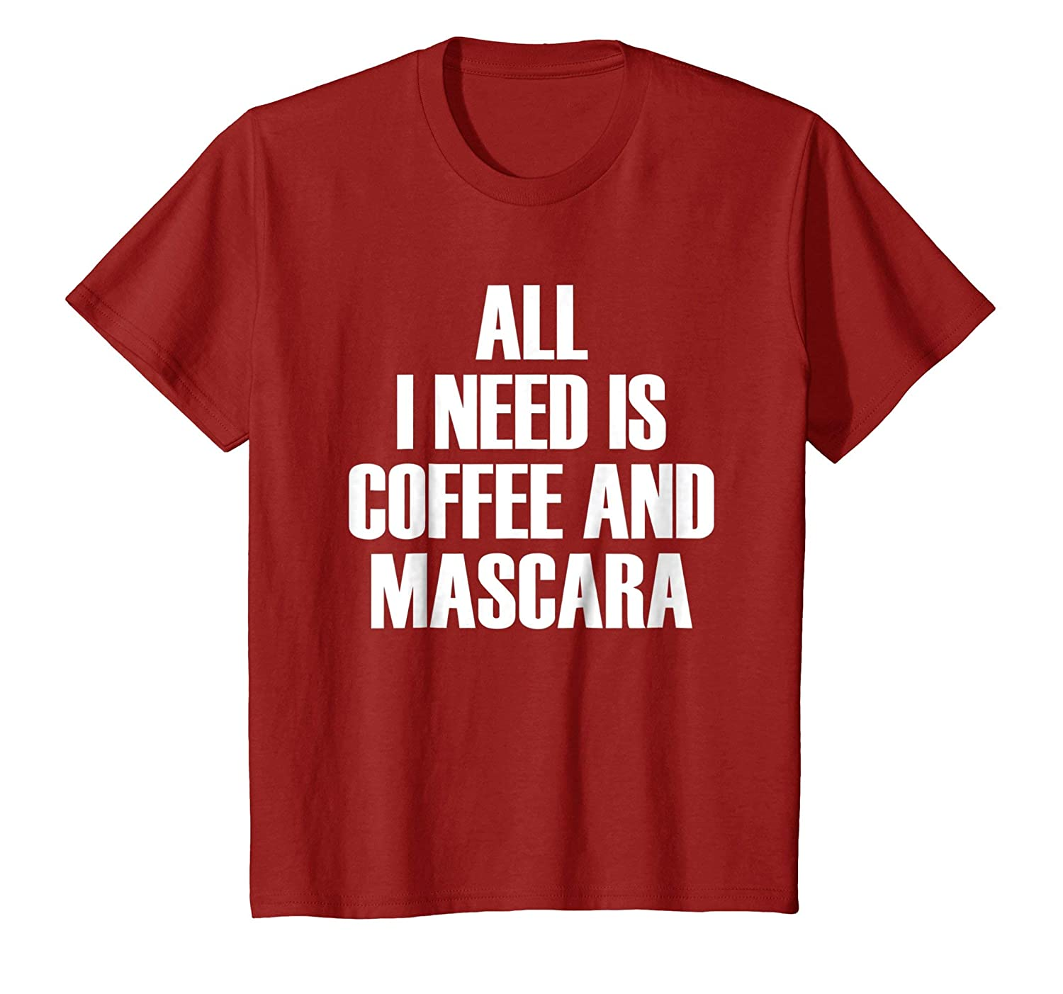 Amazon.com: All I Need Is Coffee And Mascara - Funny Quote T-Shirt: Clothing