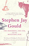 The Hedgehog, The Fox And The Magister's Pox: Mending and Minding the Misconceived Gap Between Science and the Humanities