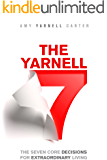 The Yarnell 7: The Seven Core Decisions for Extraordinary Living