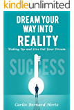 Dream Your Way Into Reality: Waking Up and Live Out Your Dream