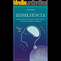 Resiliencia: Ejercicios útiles y eficaces para combatir el estrés, los problemas y posibles contratiempos (Guiadas para…
