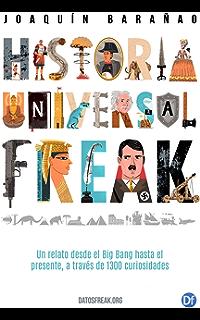 Historia Universal Freak: Un relato desde el Big Bang hasta el presente, a través