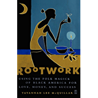 Rootwork: Using the Folk Magick of Black America for Love, Money and Success