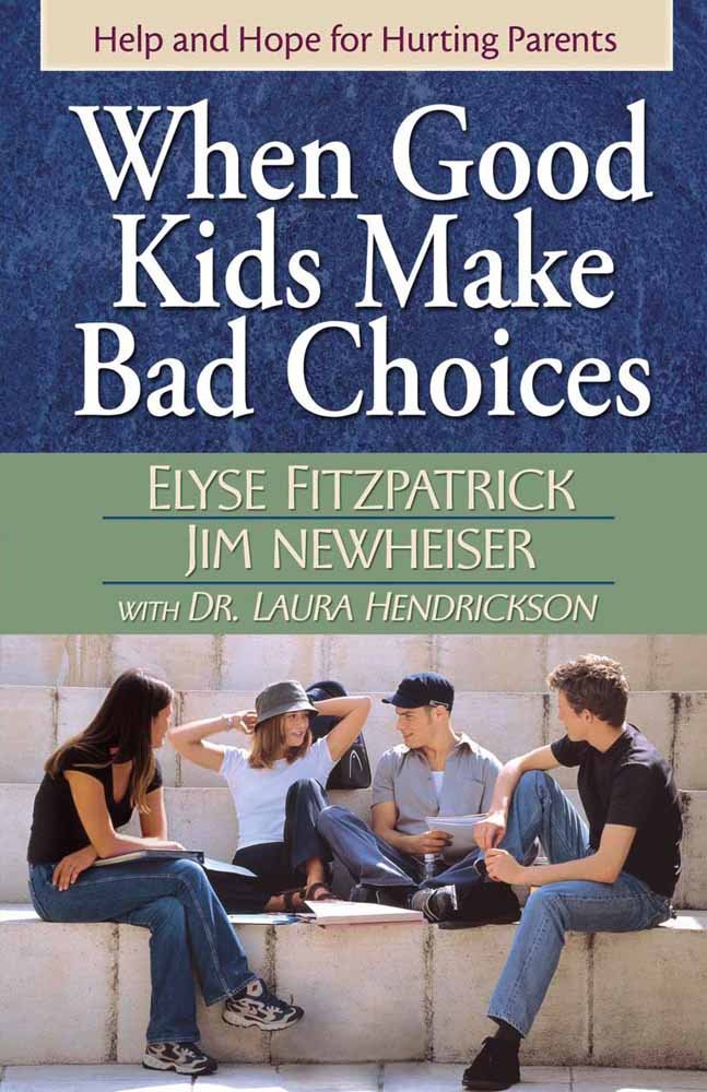 When Good Kids Make Bad Choices Help And Hope For Hurting Parents