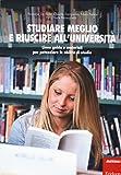 Studiare meglio e riuscire all'università. Linee guida e materiali per potenziare le abilità di studio