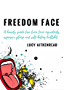 Freedom Face: A beauty guide free from toxic ingredients, expensive gloop and self-hating bullshit.