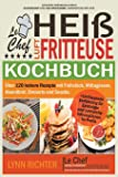 Le Chef - Kochbuch für die Heißluftfritteuse: Über 120 leckere Rezepte mit Frühstück, Mittagessen, Abendbrot, Desserts und Snacks