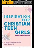 Inspiration for Christian Teen Girls: A Weekly Devotional & Journal