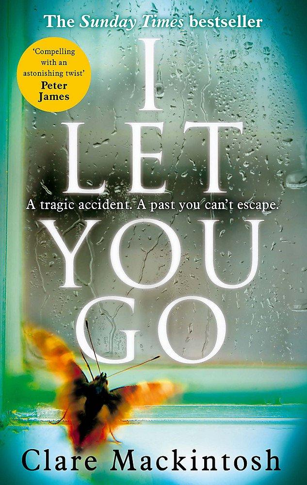 I Let You Go: The Richard & Judy Bestseller: Amazon.co.uk: Clare  Mackintosh: 9780751554151: Books