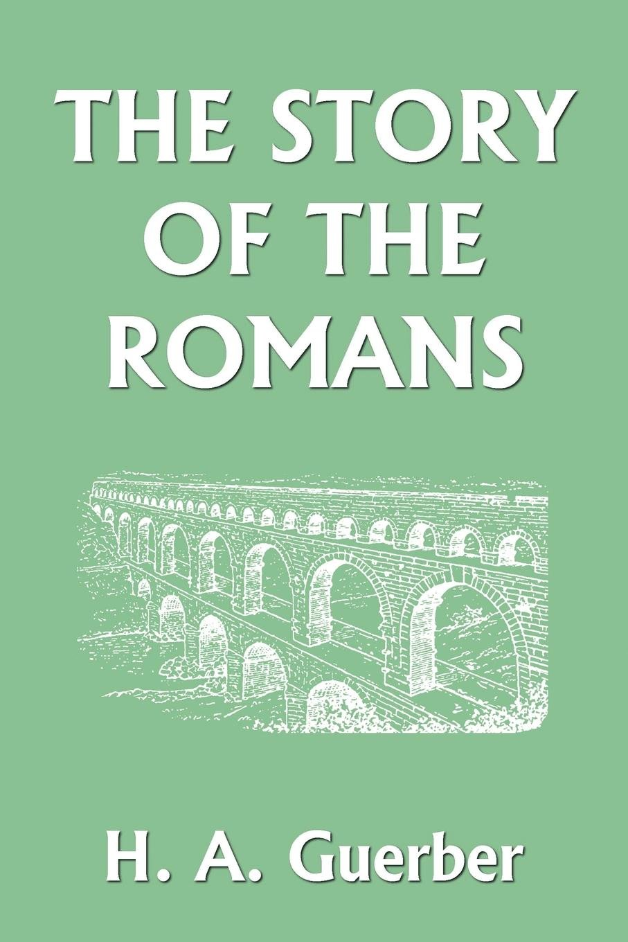 The Story of the Romans (Yesterday's Classics)