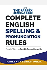 Complete English Spelling and Pronunciation Rules: Simple Ways to Spell and Speak Correctly (The Farlex Grammar Book) (Volume 3) Paperback