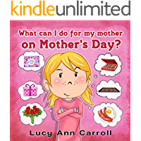 What can I do for My Mother on Mother's Day?: Best Mother's Day Activity Ideas and Things to Do. (Holiday Short Stories for Children 4-8 Years Old, Picture Book for Young Learners.) (English Edition)