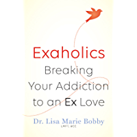 Exaholics: Breaking Your Addiction to an Ex Love (English Edition)