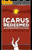 Icarus Redeemed: A Schizoaffective Story: A Schizoaffective Disorder Memoir