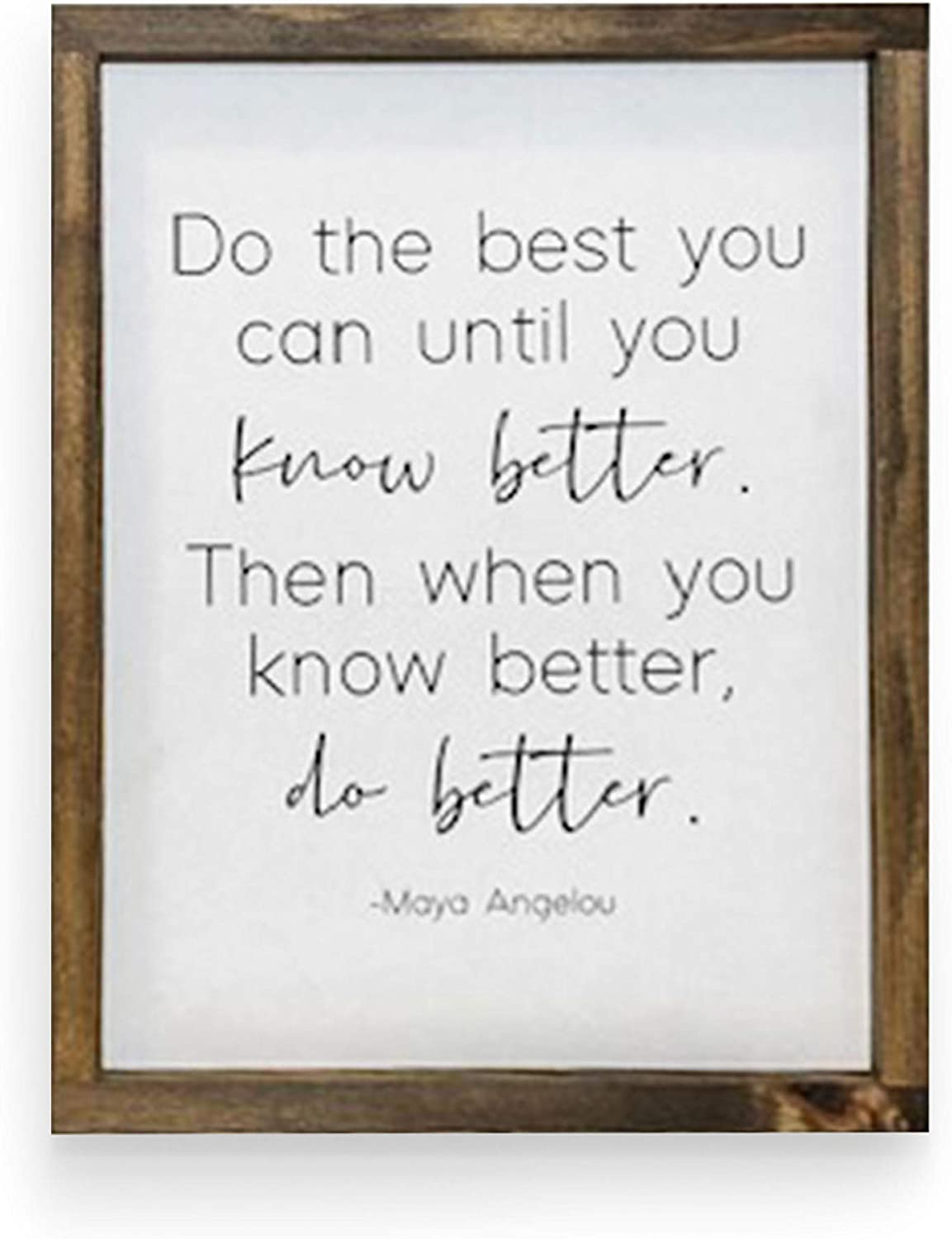 Maya Angelou Wall Art Inspirational Quote Do The Best You Can Until You Know Better - 14 x 18 inches Wood Framed Sign - Made in U.S.A.
