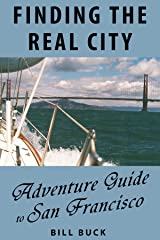 Finding the Real City: Adventure Guide to San Francisco Kindle Edition
