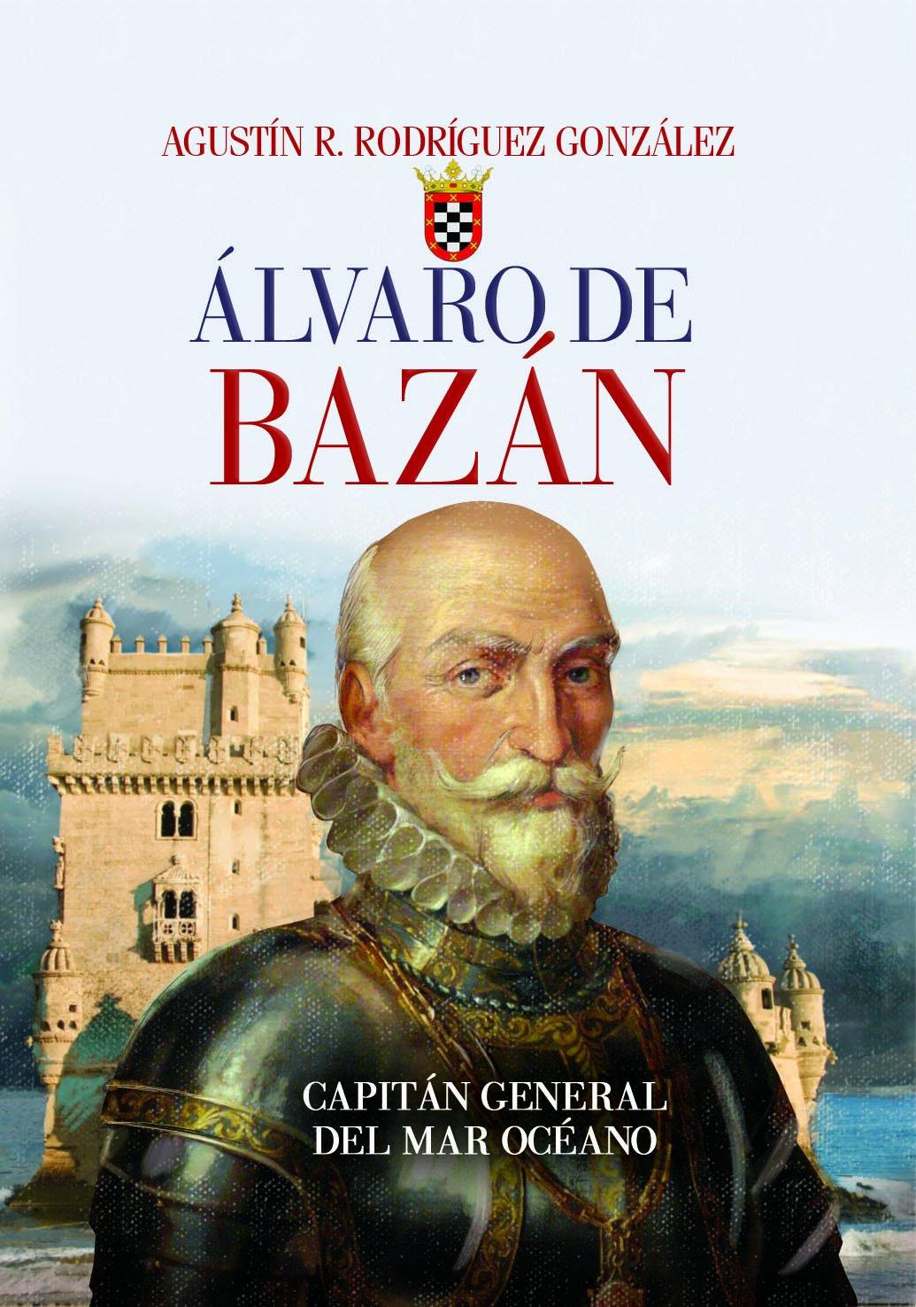 Álvaro de Bazán. Capitán general del Mar Océano Crónicas de la ...