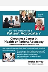 So You Want to Be a Patient Advocate?: Choosing a Career in Health or Patient Advocacy (Health Advocacy Career Series) (Volume 1) Paperback