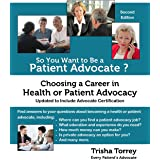 So You Want to Be a Patient Advocate?: Choosing a Career in Health or Patient Advocacy (Health Advocacy Career Series) (Volum